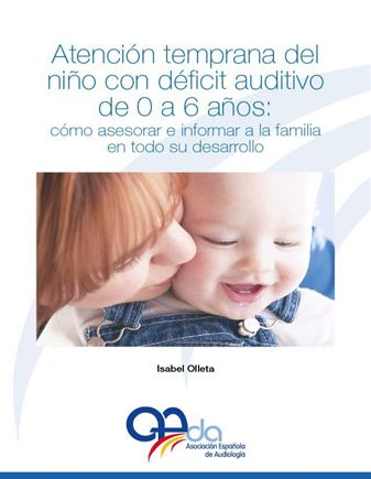 Atención Temprana del niño con déficit auditivo de 0 a 6 años: cómo asesorar e informar a la familia en todo su desarrollo